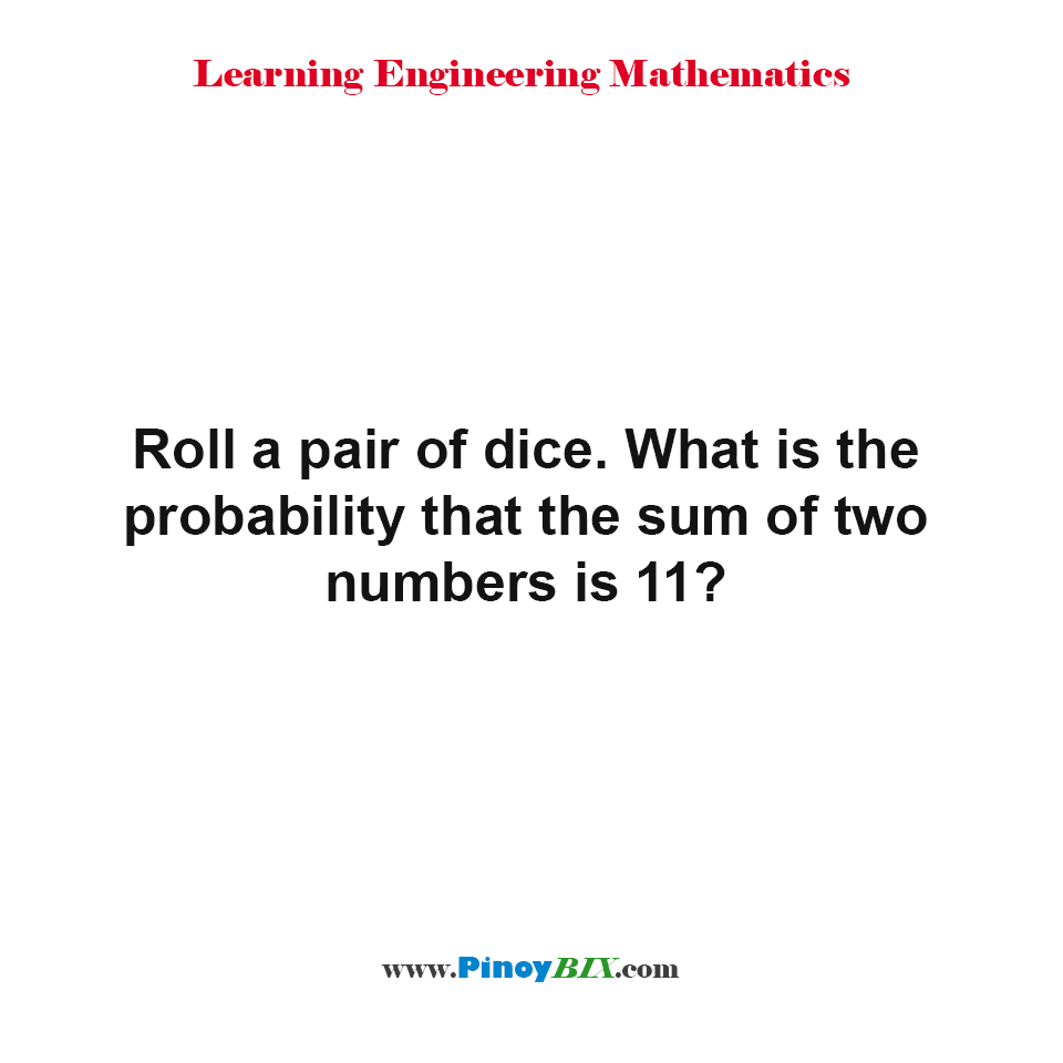 What is the probability that the sum of two numbers is 11?