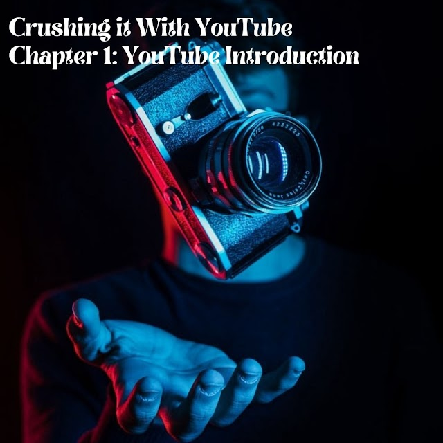 Crushing it With YouTube  -  Chapter 1: YouTube Introduction