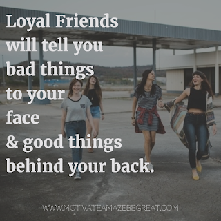 "Featured image of the article ""37 Inspirational Quotes About Life"": 25. ""Loyal Friends will tell you bad things to your face & good things behind your back."" - Unknown"