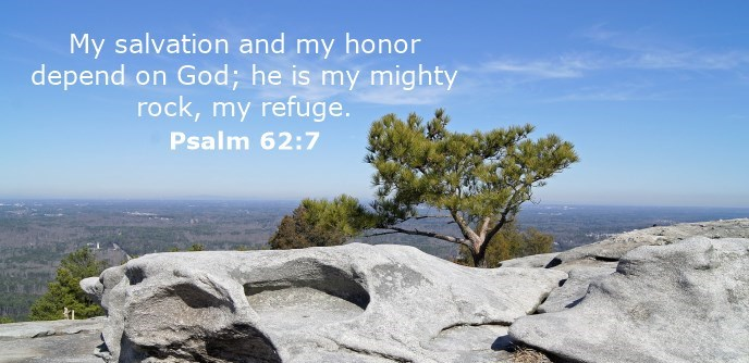 My salvation and my honor depend on God; he is my mighty rock, my refuge.