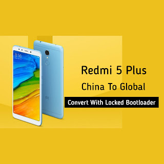 Redmi 5 Plus China To Global Convert With Locked Bootloader  Global Convert File For MEG7