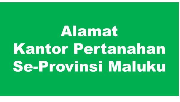 Alamat Kantor Pertanahan Kabupaten Dan Kota Se-Provinsi Maluku