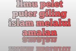 Ilmu Pelet Puter Giling Islami melalui Amalan