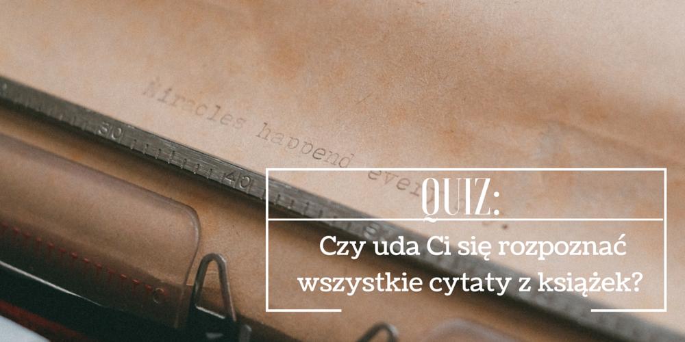 QUIZ: Czy uda Ci się rozpoznać wszystkie cytaty z książek?