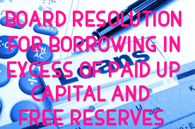 Board-Resolution-Borrowing-in-Excess-of-Paid-up-Capital-and-Free-Reserves