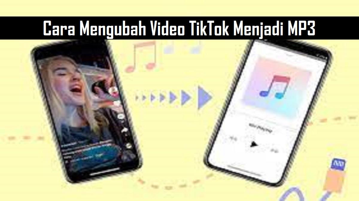 Cara Mengubah Video TikTok Menjadi MP3