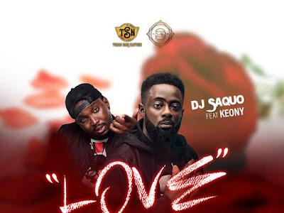 DOWNLOAD MP3: DJ Saquo – Love Ft Keony