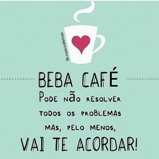 Beba Café Pode Não Resolver Todos Os Problemas Mas Pelo Menos Vai