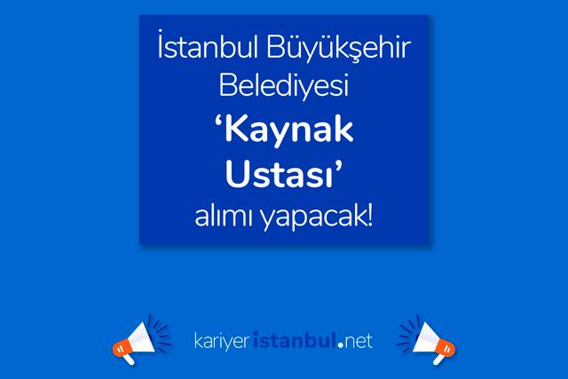 İstanbul Büyükşehir Belediyesi kaynak ustası iş ilanı yayınladı. İBB iş başvurusu nasıl yapılır? Detaylar kariyeristanbul.net'te!