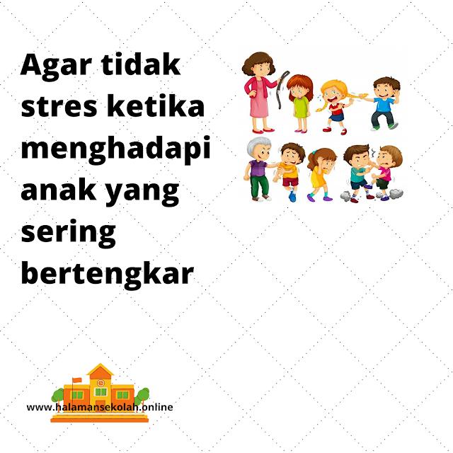 Agar tidak Stres hadapi anak bertengkar