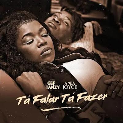 CEF Tanzy – Tá Falar Tá Fazer (feat. Anna Joyce)