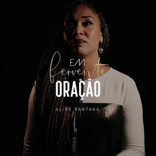 Baixar Música Gospel Fervente Oração - Aline Santana Mp3