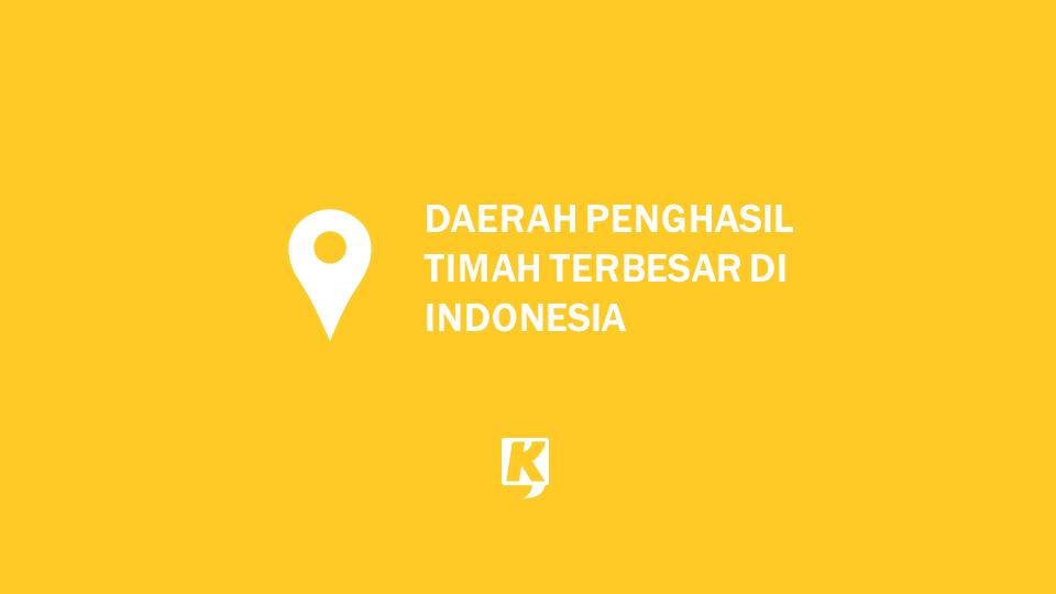 Sebutkan 5 Daerah Penghasil Timah di Indonesia yang Terbesar dan Terkenal