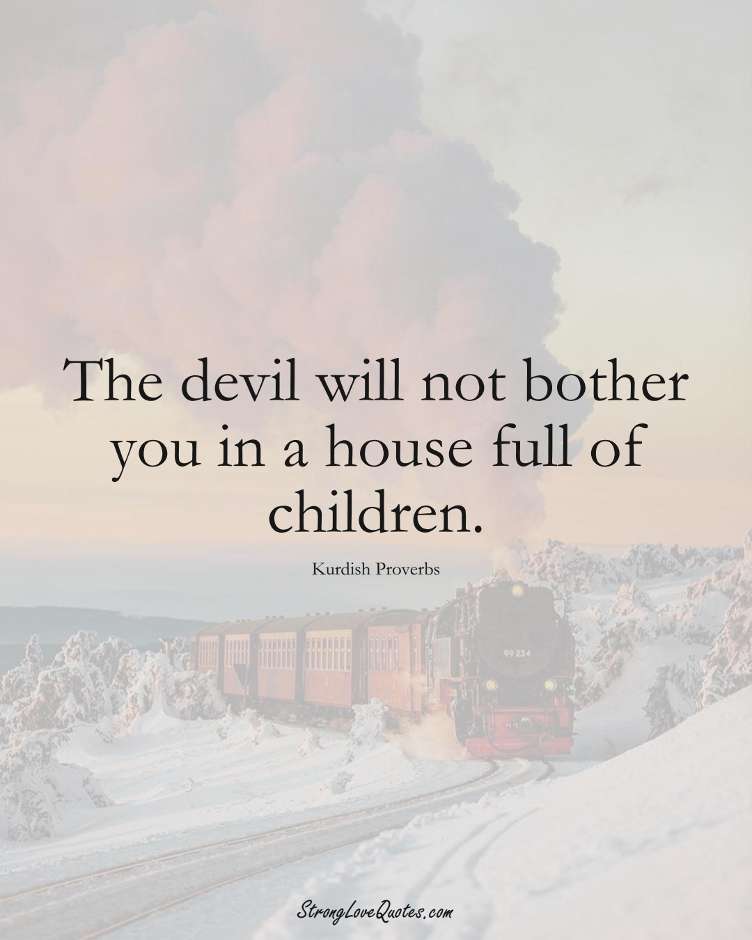 The devil will not bother you in a house full of children. (Kurdish Sayings);  #aVarietyofCulturesSayings