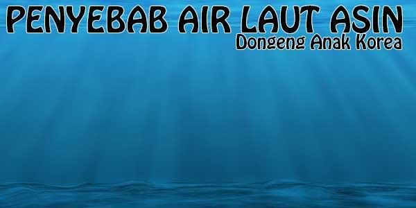 Penyebab Air Laut Asin, Dongeng Anak Korea