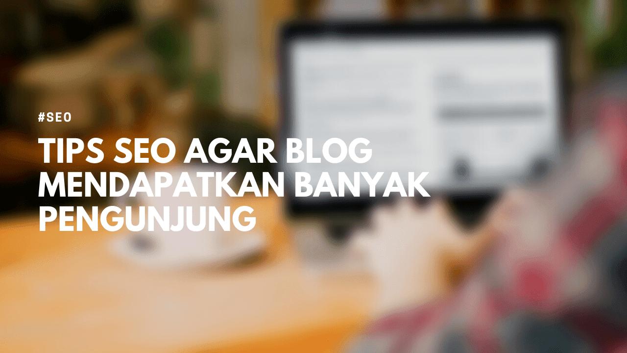 Tips Mudah agar Blog Mendapatkan Banyak Visitor