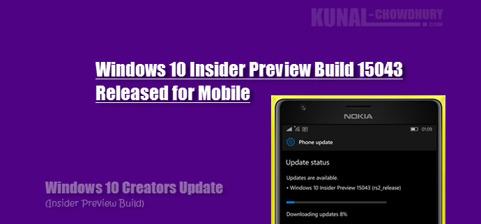 Windows 10 Insider Preview Build 15043 is now available for Mobiles (www.kunal-chowdhury.com)
