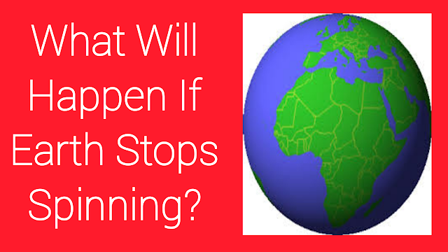 What Will Happen If Earth Stops Spinning?