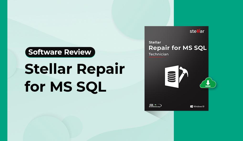 Stellar Repair for MS SQL – Software Review