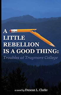 A Little Rebellion Is a Good Thing: Troubles at Traymore College - a novel of suspense by Duncan Clarke