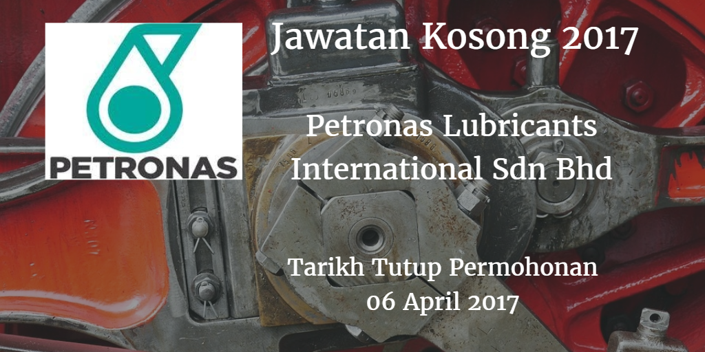 Jawatan Kosong Petronas Lubricants International Sdn Bhd 06 April 2017