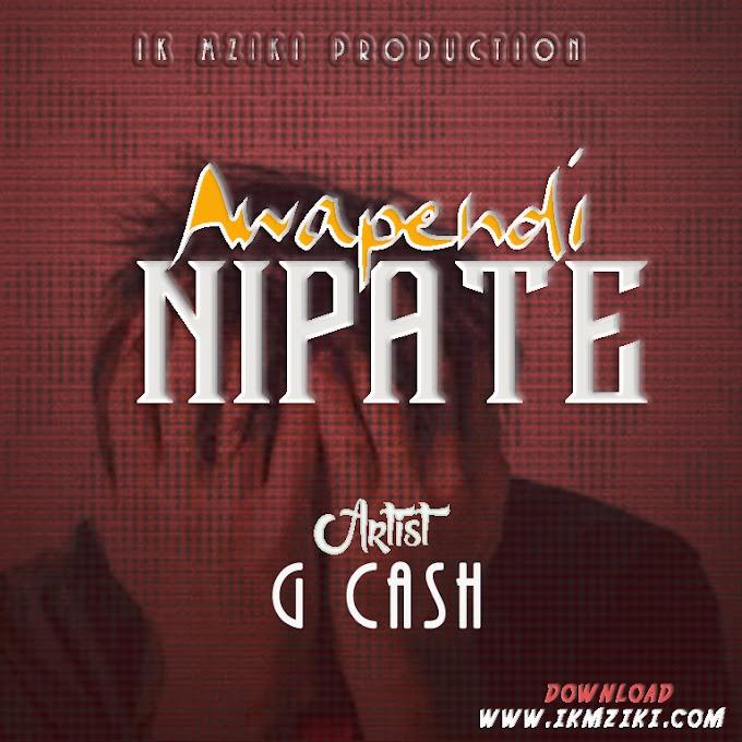 AUDIO | G CASH - AWAPENDI NIPATE | DOWNLOAD NOW