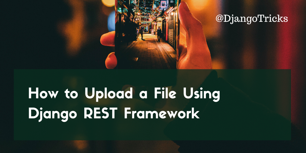 How to Upload a File Using Django REST Framework