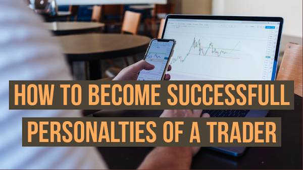 How To Become Successful Personalities Of A Trader ?