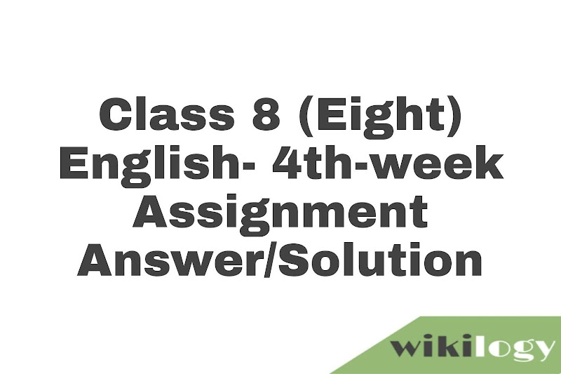 Class 8 (Eight) English- 4th-week Assignment Answer/Solution