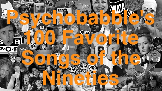 Psychobabble: Psychobabble's 100 Favorite Songs of the 1990s!