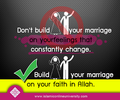 Build your marriage on your faith in Allah, instead of your feelings