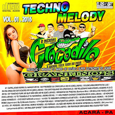 CD INCRIVEL CROCODILO O ANIMAL TECHNO MELODY VOL.01 2016 PRODUÇÃO E MIXAGEM DJ NANDO DO ESTÚDIO SUPER ELETRIZANTE DO ACARÁ