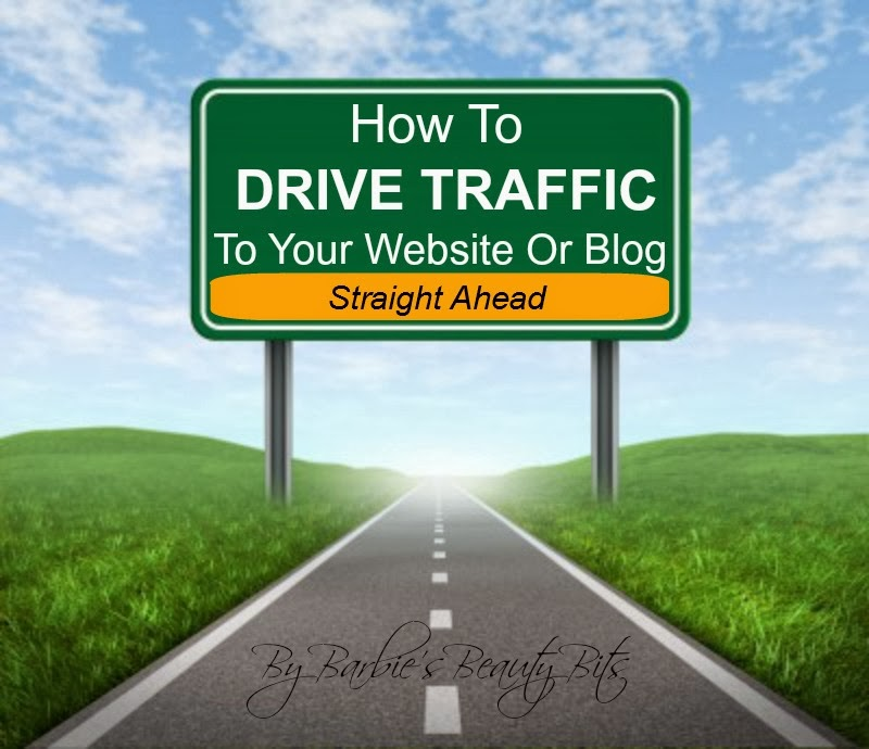 How To Increase Traffic To Your Website Or Blog by Barbie's Beauty Bits