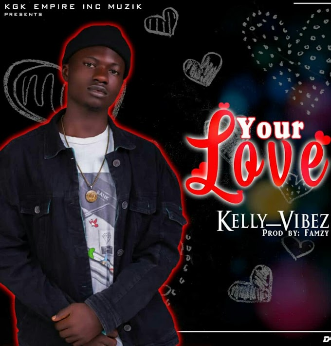DOWNLOAD MUSIC: Kelly Vibe - Your Love Prod by Mr. Famzy