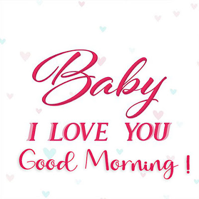 baby i love you good morning wishes