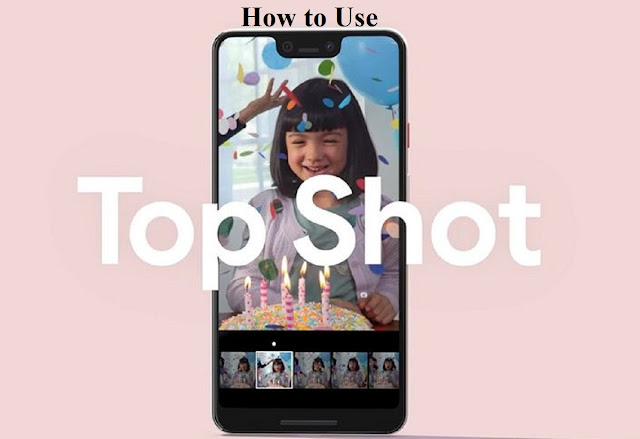 5 Steps on How to Use Google Pixel 3 Top Shot