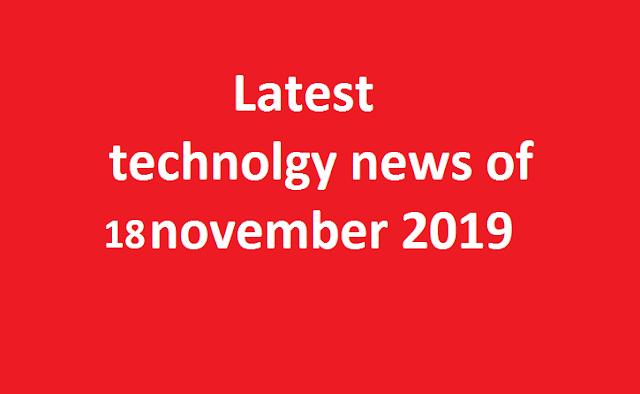 Technology news 18 November 2019