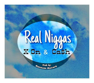 X On Feat. Ca$h - Real Niggas (Prod. by Ransom Records)