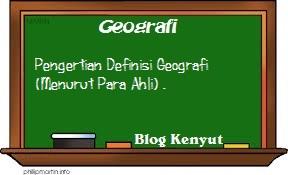 Pengertian Definisi Geografi (Menurut Para Ahli)