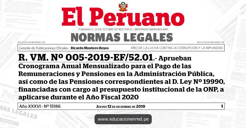 R. VM. Nº 005-2019-EF/52.01 - Aprueban Cronograma Anual Mensualizado para el Pago de las Remuneraciones y Pensiones en la Administración Pública, así como de las Pensiones correspondientes al D. Ley Nº 19990, financiadas con cargo al presupuesto institucional de la ONP, a aplicarse durante el Año Fiscal 2020