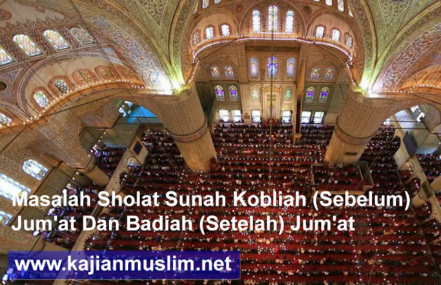 Masalah Sholat Sunah Kobliah (Sebelum) Jum'at Dan Badiah (Setelah) Jum'at