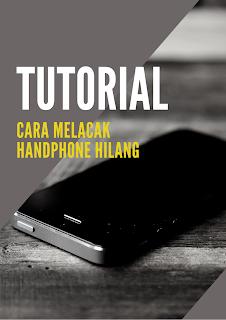 TUTORIAL CARA MELACAK HANDPHONE HILANG