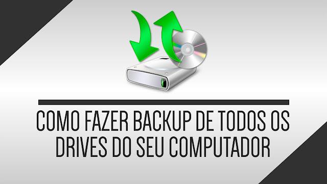 Como fazer backup dos Drives do seu computador