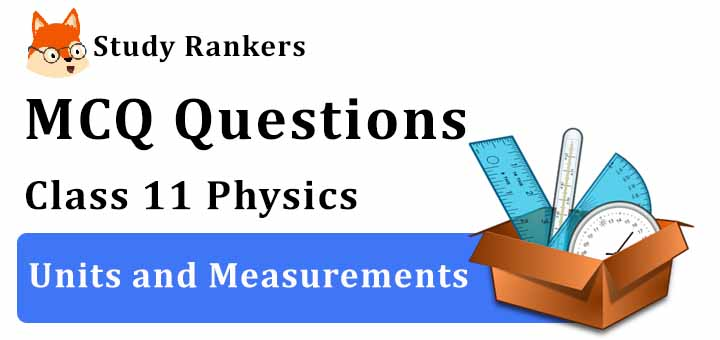 MCQ Questions for Class 11 Physics: Ch 2 Units and Measurements