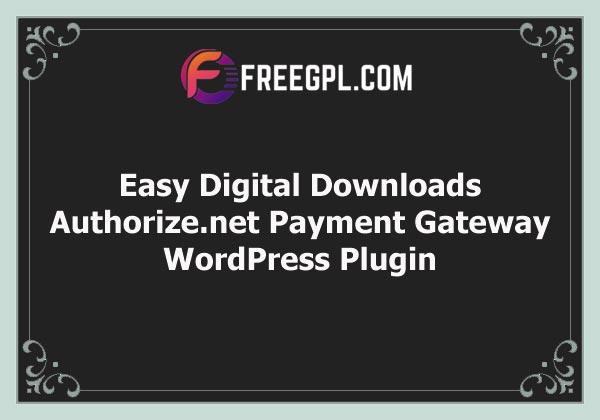 [EDD] Easy Digital Downloads Authorize.net Payment Gateway Addon Free Download
