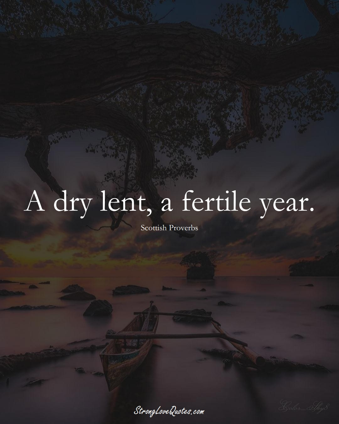 A dry lent, a fertile year. (Scottish Sayings);  #EuropeanSayings