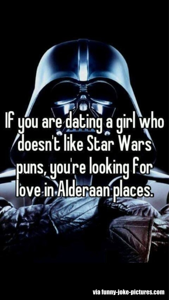 If you are dating a girl who doesn't like Star Wars puns