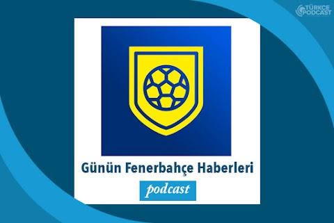 Günün Fenerbahçe Haberleri Podcast