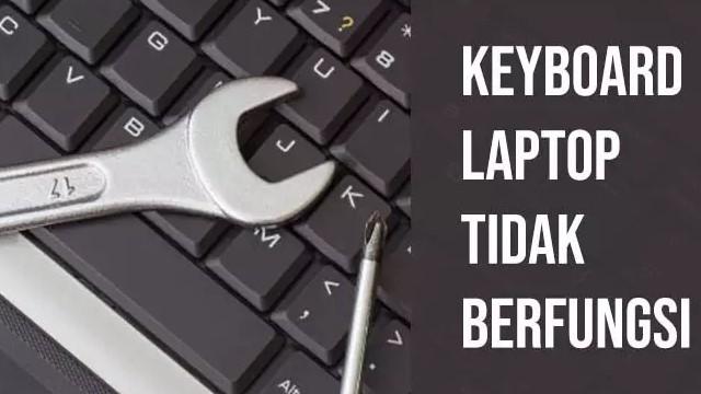 Cara Memperbaiki Keyboard Laptop yang Tidak Berfungsi