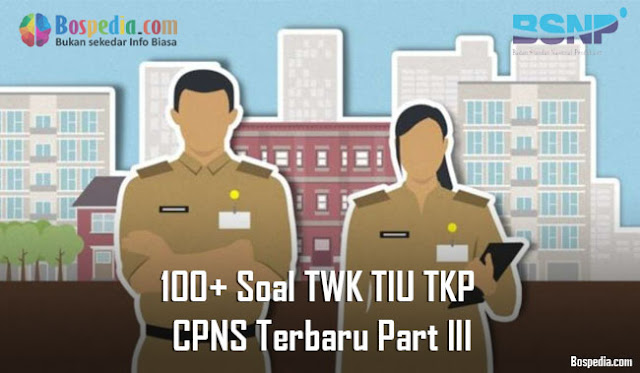 100+ Soal TWK TIU TKP untuk CPNS Terbaru Part III